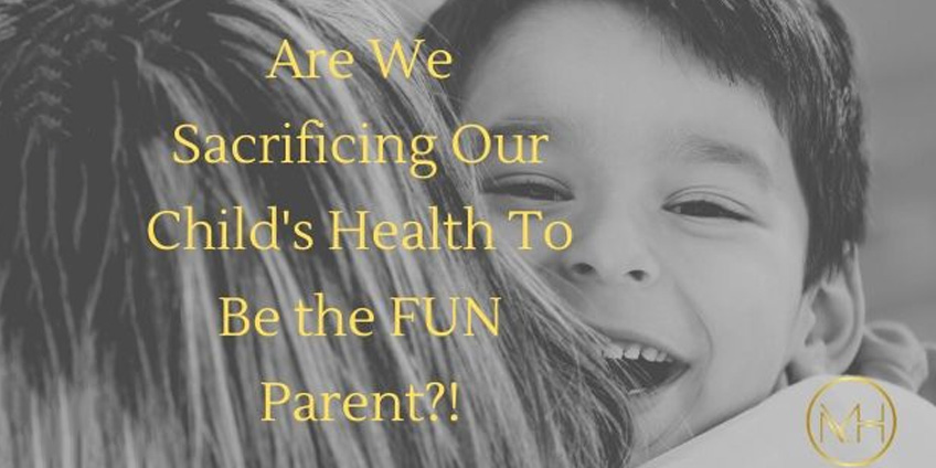 Are We Sacrificing Our Kids Health To Be the FUN Parent?